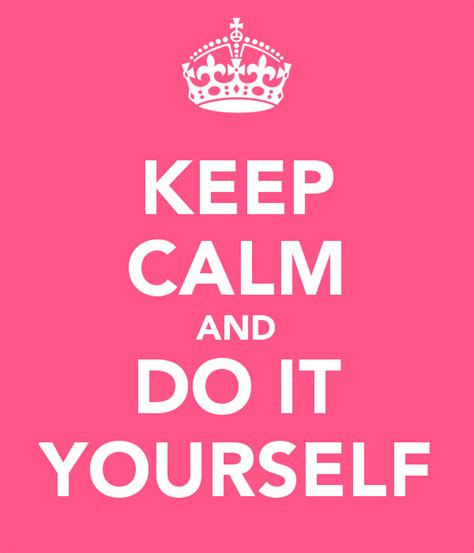 Keep Calm And Do It Yourself Poster  Kelsey  Keep Calmo