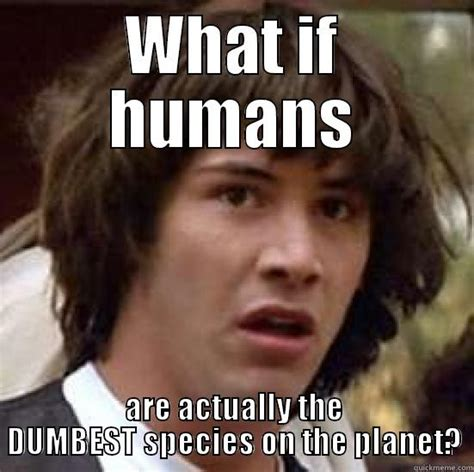 Oh The Humanity Meme - oh humanity quickmeme