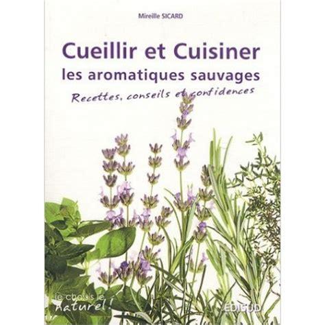 cuisiner les plantes sauvages edisud cueillir et cuisiner les aromatiques sauvages