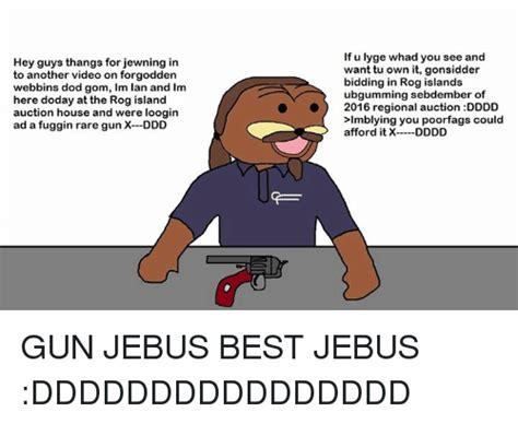 Jebus Meme - 25 best memes about x ddd x ddd memes