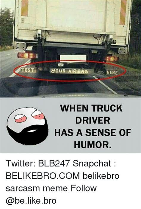 Truck Driver Meme - test jour airbag here when truck driver has a sense of humor twitter blb247 snapchat