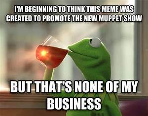 livememe.com - Kermit the Frog - But That's None Of My ...