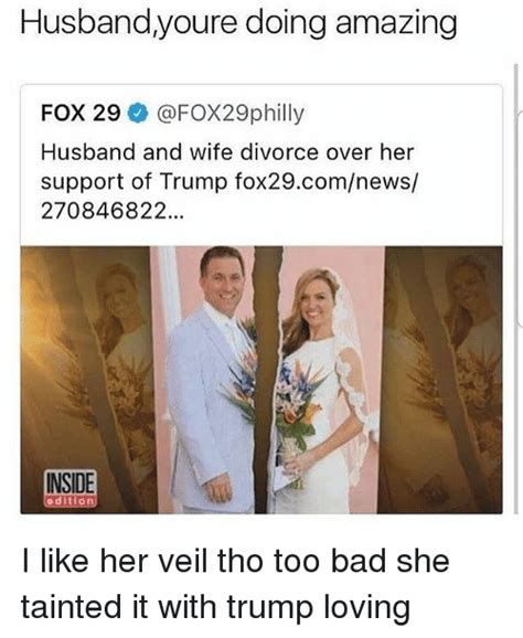 Husband And Wife Memes - husbandyoure doing amazing fox 29 husband and wife divorce over her support of trump