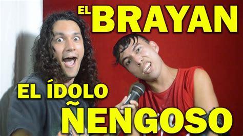 EL BRAYAN EL ÍDOLO ÑENGOSO YouTube