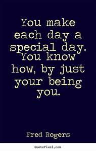 Fred Rogers picture quotes - You make each day a special ...