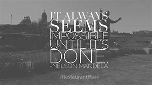 """It always seems impossible until it's done."" – Nelson ..."