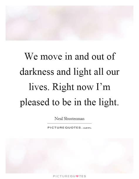 move     darkness  light   lives