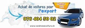 Vendre Ma Voiture Rapidement Gratuitement : rachat de voiture d occasion pour l export en suisse vendre ma voiture en suisse ~ Medecine-chirurgie-esthetiques.com Avis de Voitures