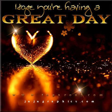 Hope youre having a great day   Graphics, quotes, comments