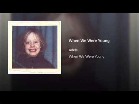 When We Were Young Youtube