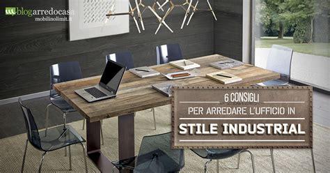Idee Per Arredare Un Ufficio 6 Consigli Per Arredare Un Ufficio In Stile Industrial M
