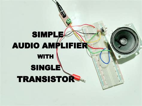 Simple Audio Amplifier Using Single Transistor Steps