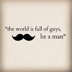 guys, man, must... Manly Moustache Quotes