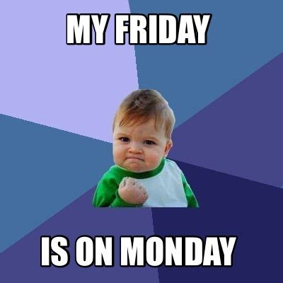 Meme Creators - meme creator my friday is on monday meme generator at memecreator org