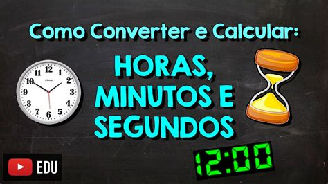 como converter  calcular horas minutos  segundos youtube