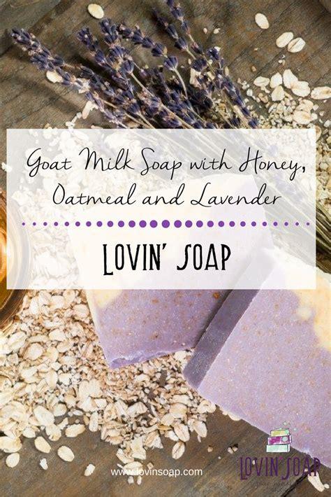 goat milk soap  honey oatmeal  lavender lovin soap studio