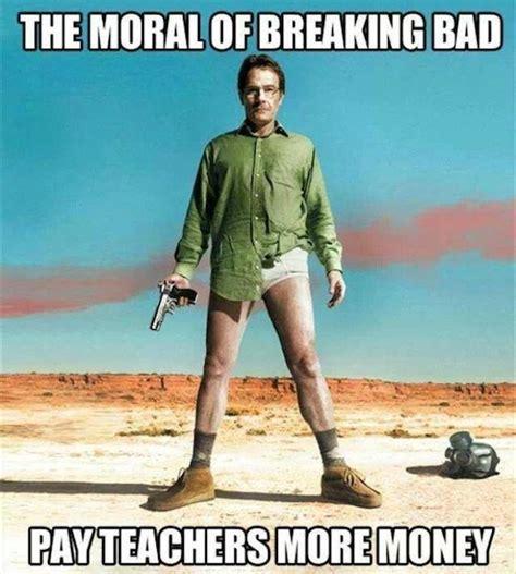 Funny Breaking Bad Memes - the moral of breaking bad funny memes