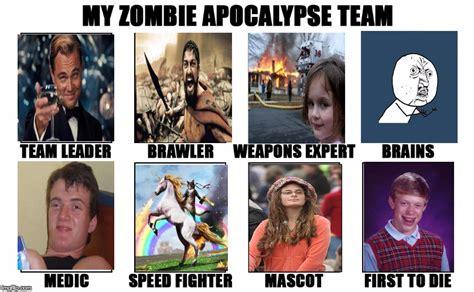 Zombie Apocalypse Team Meme - thanks to headfoot for the template my zombie apocalypse team memes imgflip