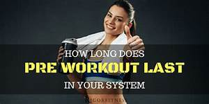 How Long Does Pre Workout Last In Your System: All You ...