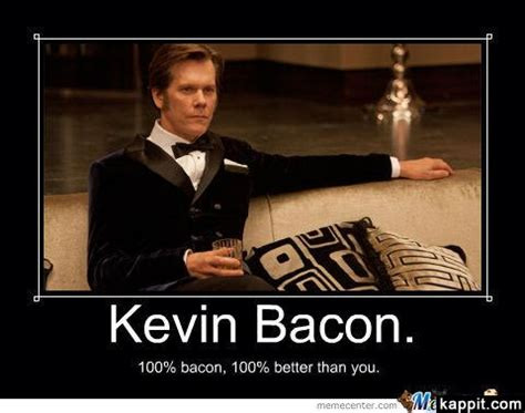 Kevin Bacon Meme - kevin bacon 100 bacon 100 better than you