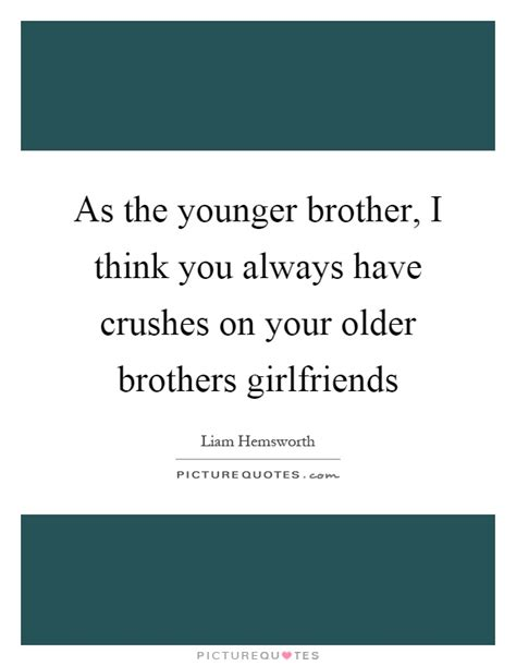 Younger Brother Quotes & Sayings  Younger Brother Picture