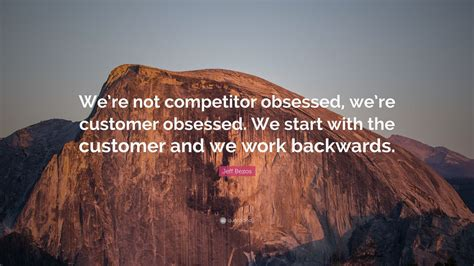 """Jeff Bezos Quote: """"We're not competitor obsessed, we're ..."""