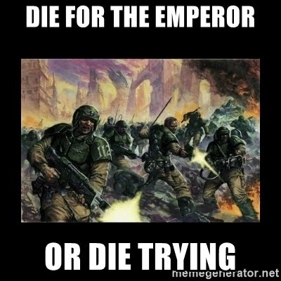 Imperial Guard Memes - die for the emperor or die trying imperial guard meme generator