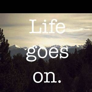 Life Goes On. | quotes | Pinterest