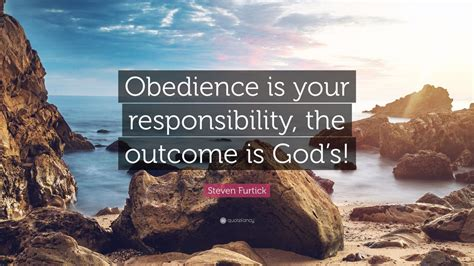 steven furtick quote obedience   responsibility