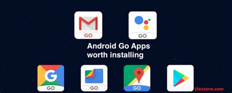 all android go apps available and worth installing and why you should install these apps jilaxzone