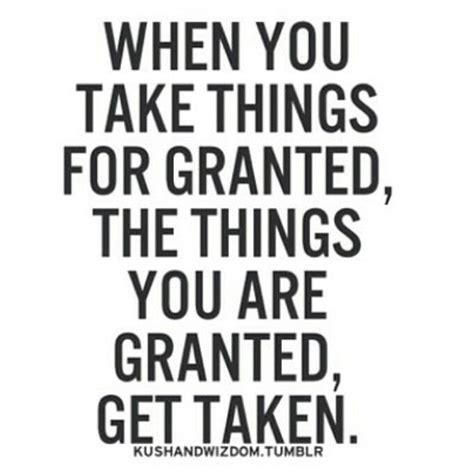 Do Not Take Things For Granted Quotes