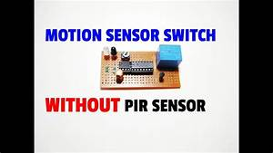 How To Make Motion Sensor Switch Circuit Without Pir