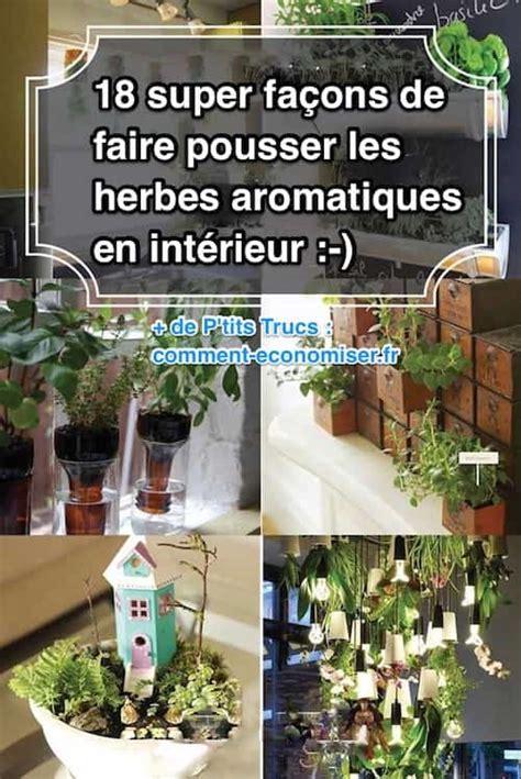 faire pousser en interieur herbes aromatiques 18 fa 231 ons astucieuses de les faire pousser en int 233 rieur