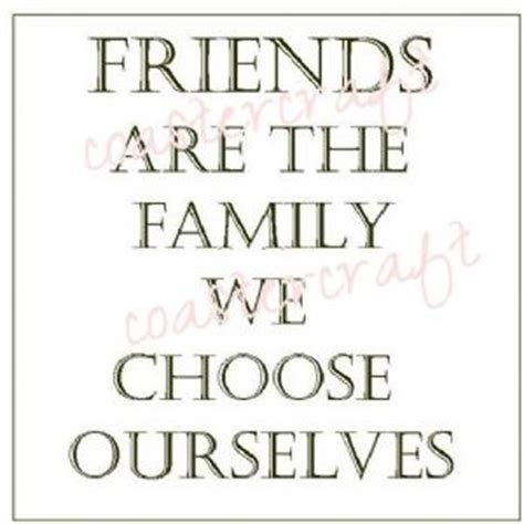 Friends Are Family We Choose Quotes