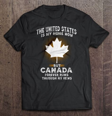 the united states is my home now but canada forever runs through my veins t shirts teeherivar