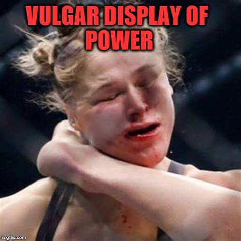 Ronda Rousey Memes - vulgar display of power imgflip