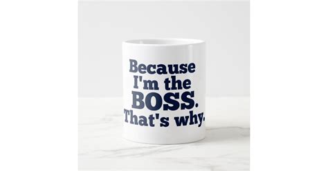To many people, nothing beats the heart than the thought that you can enjoy a every feature about this mug will make your boss fall in love with it while enjoying their morning hot coffee. Because I'm the boss, that's why. Giant Coffee Mug   Zazzle.com