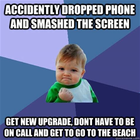 Drop Phone Meme - accidently dropped phone and smashed the screen get new upgrade dont have to be on call and get