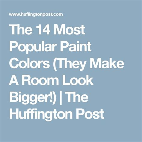 what paint colors make a room look bigger 1000 ideas about popular paint colors on pinterest interior paint colors best paint colors