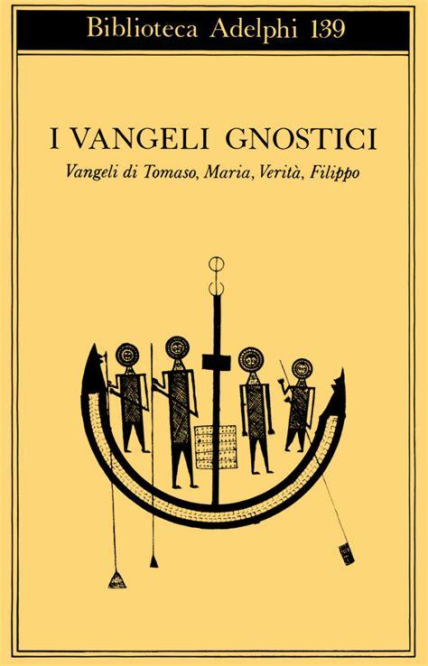 testi gnostici i vangeli gnostici adelphi edizioni