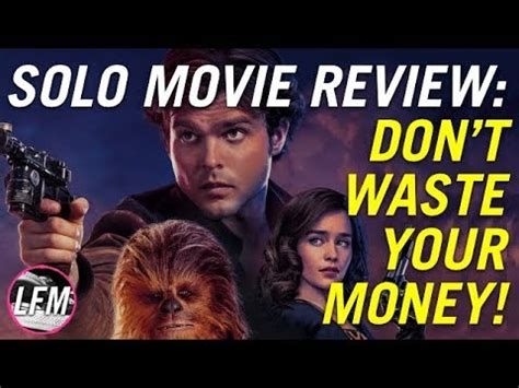 Solo movie review - Don't waste your money! *SPOILERS ...