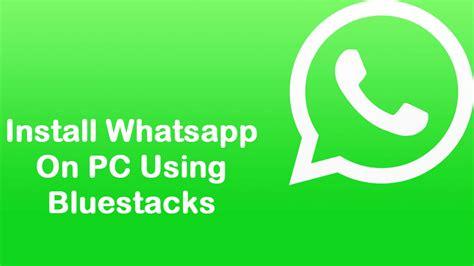 how to install whatsapp windows xp 7 8 8 1 10 using bluestacks youtube