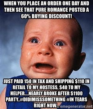 Pure Romance Meme - when you place an order one day and then see that pure romance posted a 60 buying discount