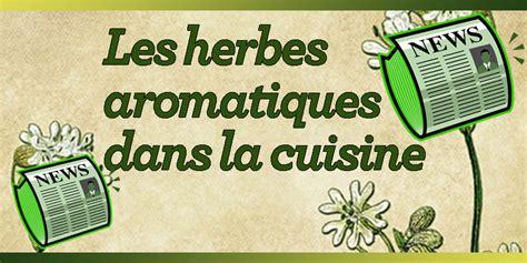 les herbes aromatiques en cuisine les herbes aromatiques dans la cuisine je cuisine mon