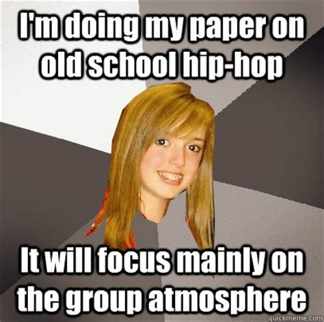 Meme Hip Hop - i m doing my paper on old school hip hop it will focus mainly on the group atmosphere