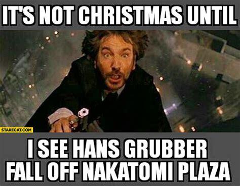 Die Hard Meme - it s not christmas until i see hans grubber fall off nakatomi plaza die hard starecat com