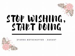 Stop wishing, start doing [Starke Botschaft] Mehr als