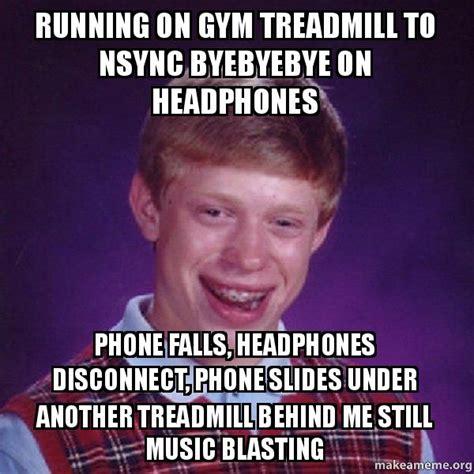 Nsync Meme - running on gym treadmill to nsync byebyebye on headphones phone falls headphones disconnect