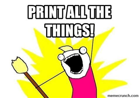 Meme Maker All The Things - print all the things