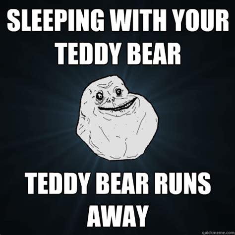 Teddy Meme - sleeping with your teddy bear teddy bear runs away forever alone quickmeme